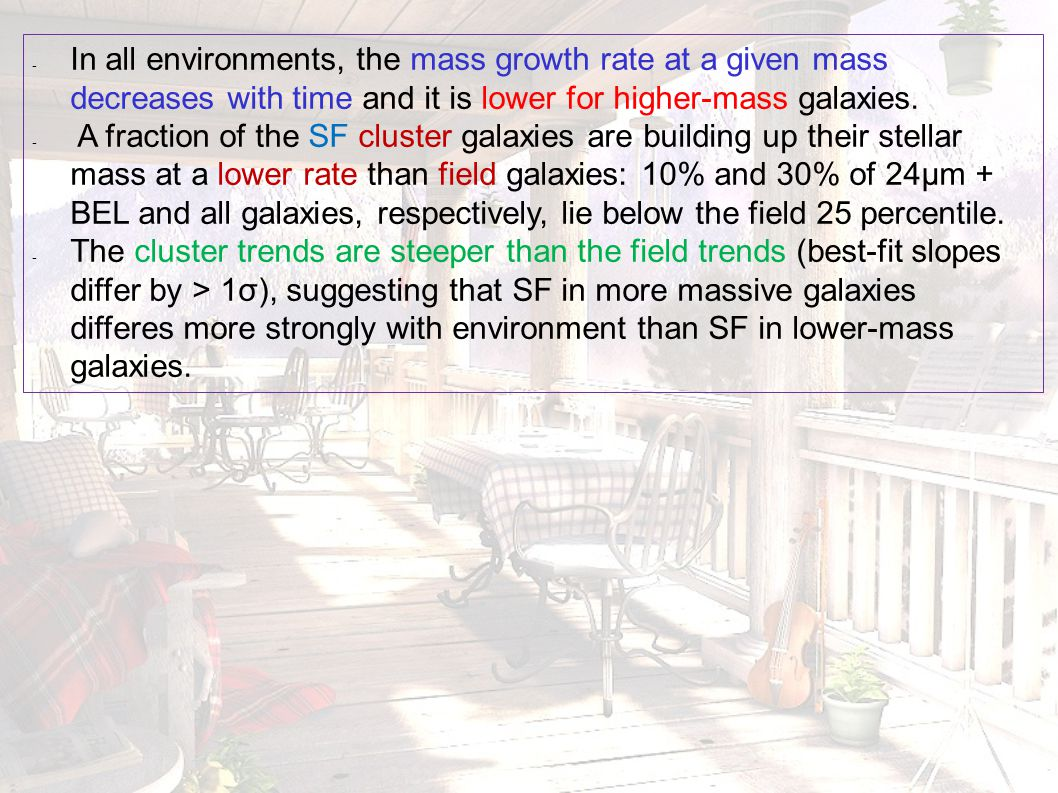 - In all environments, the mass growth rate at a given mass decreases with time and it is lower for higher-mass galaxies. - A fraction of the SF clust