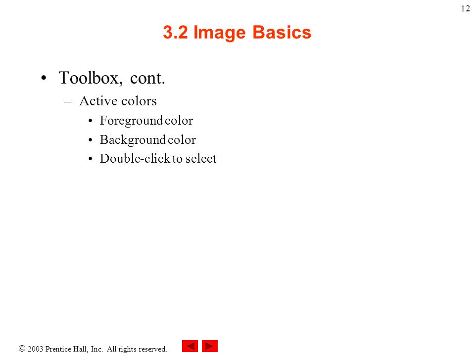  2003 Prentice Hall, Inc. All rights reserved. 12 3.2 Image Basics Toolbox, cont.