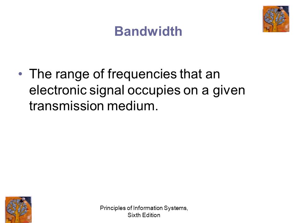 Principles of Information Systems, Sixth Edition Basic Communications Channel Characteristics Simplex channel Half-duplex Full-duplex channel
