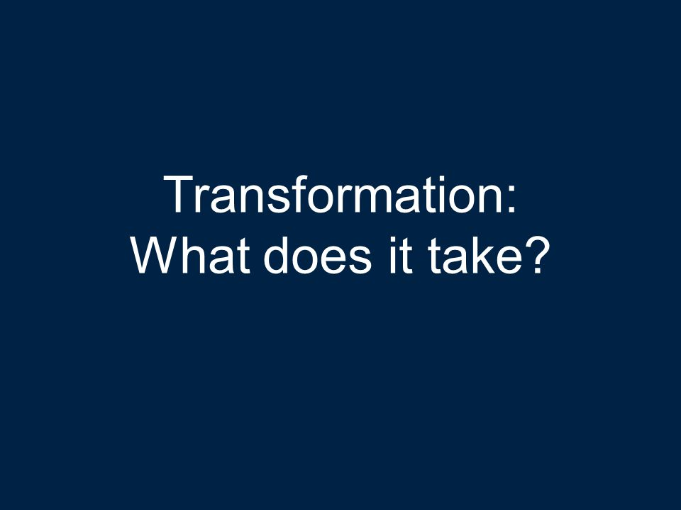 Strictly Confidential © 2014 2 Transformation: What does it take