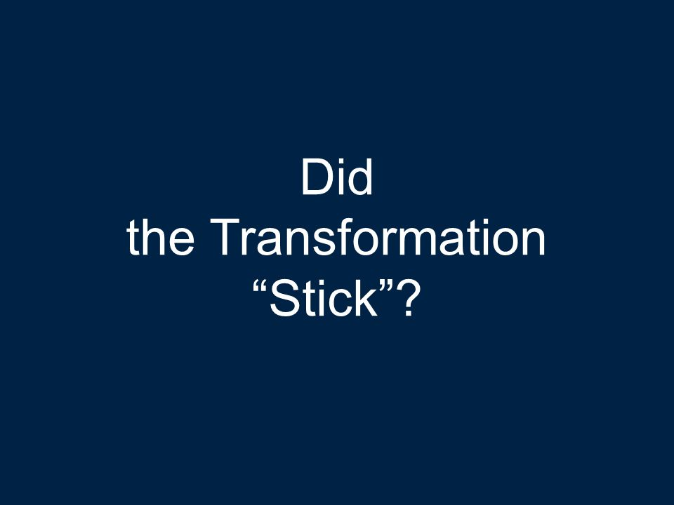 Strictly Confidential © 2014 28 Did the Transformation Stick