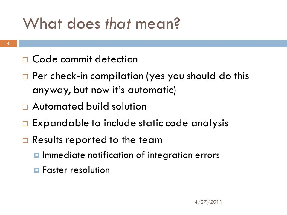 What does that mean?  Code commit detection  Per check-in compilation (yes you should do this anyway, but now it's automatic)  Automated build solu