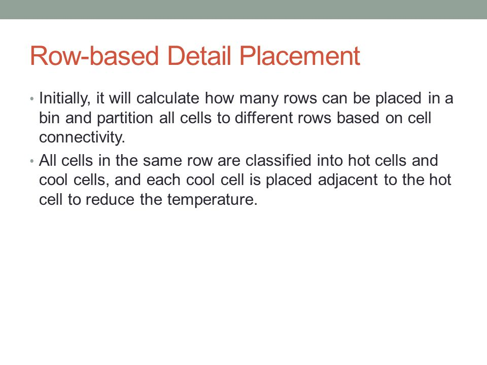 Row-based Detail Placement Initially, it will calculate how many rows can be placed in a bin and partition all cells to different rows based on cell connectivity.