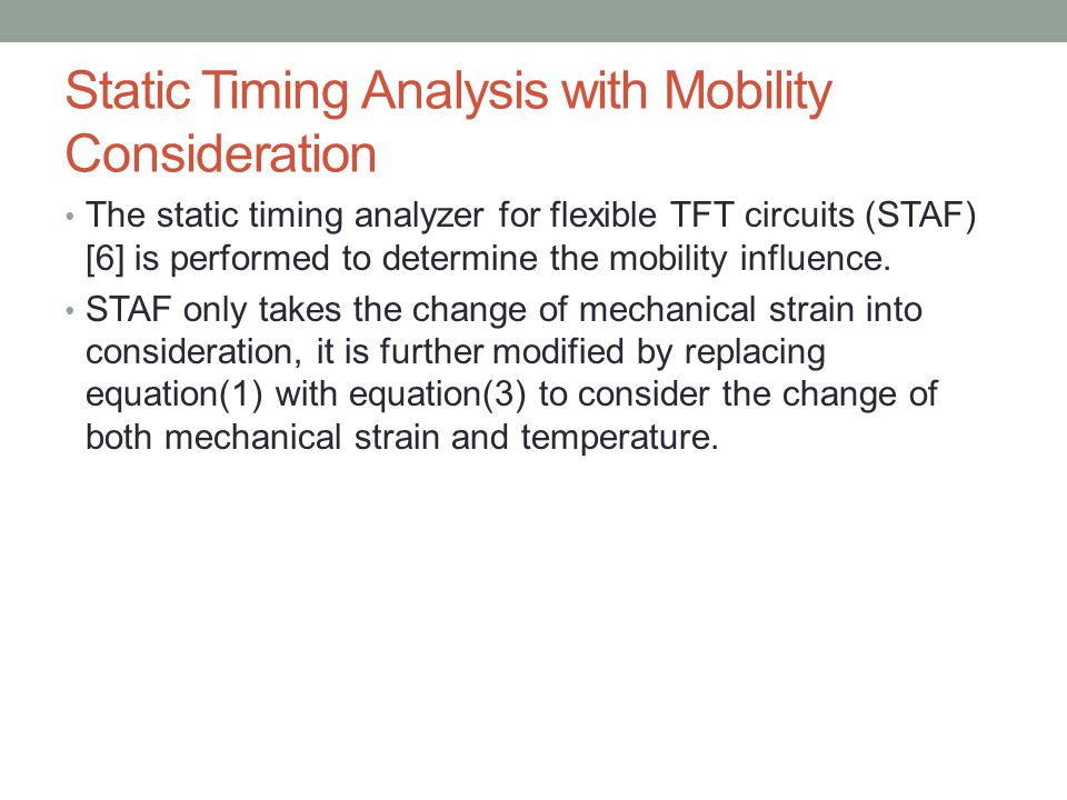 Static Timing Analysis with Mobility Consideration The static timing analyzer for flexible TFT circuits (STAF) [6] is performed to determine the mobil