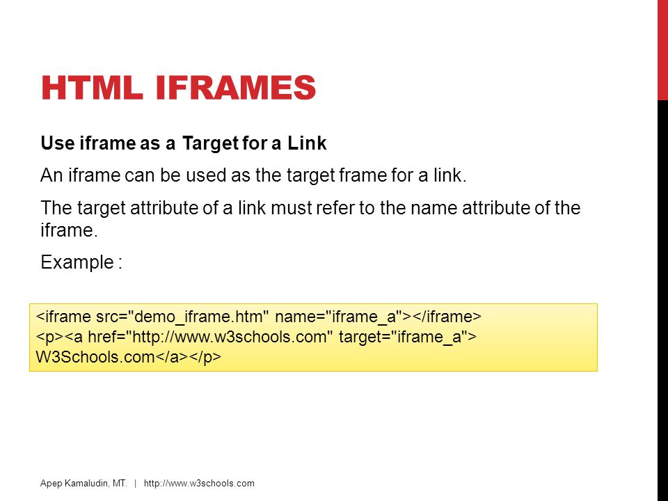 HTML IFRAMES Use iframe as a Target for a Link An iframe can be used as the target frame for a link. The target attribute of a link must refer to the