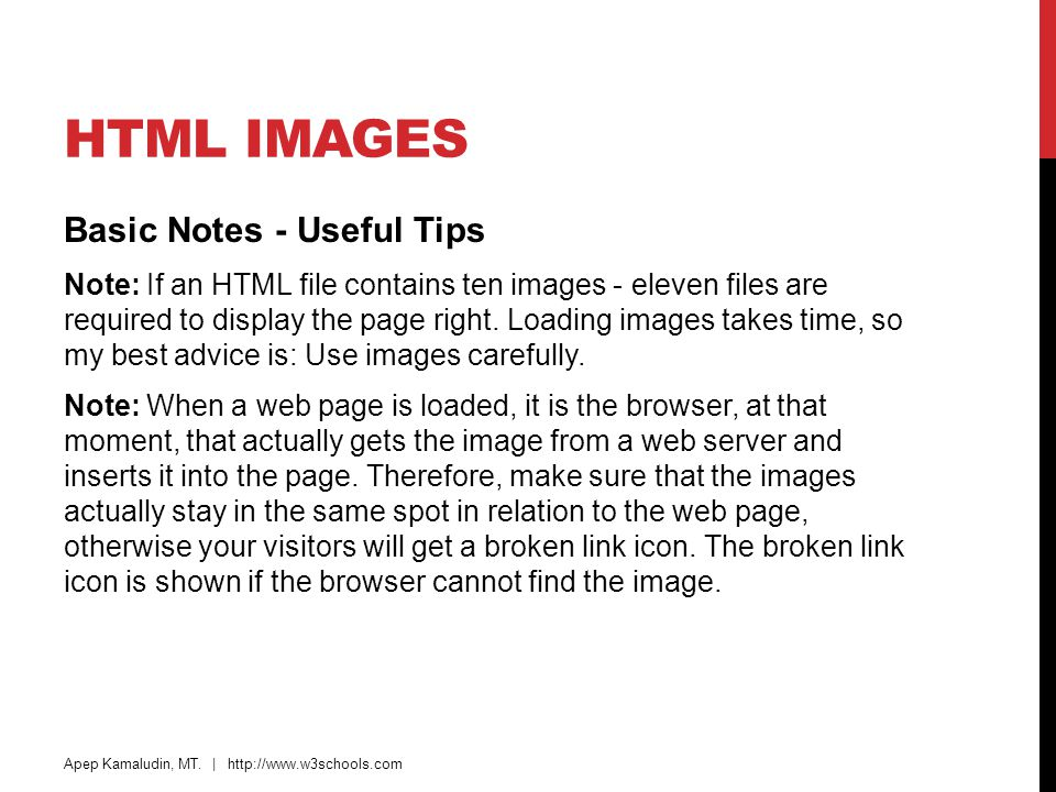 HTML IMAGES Basic Notes - Useful Tips Note: If an HTML file contains ten images - eleven files are required to display the page right. Loading images