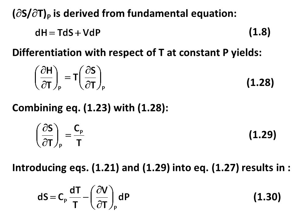 (1.29) (1.28) (  S/  T) P is derived from fundamental equation: (1.8) Differentiation with respect of T at constant P yields: Combining eq.
