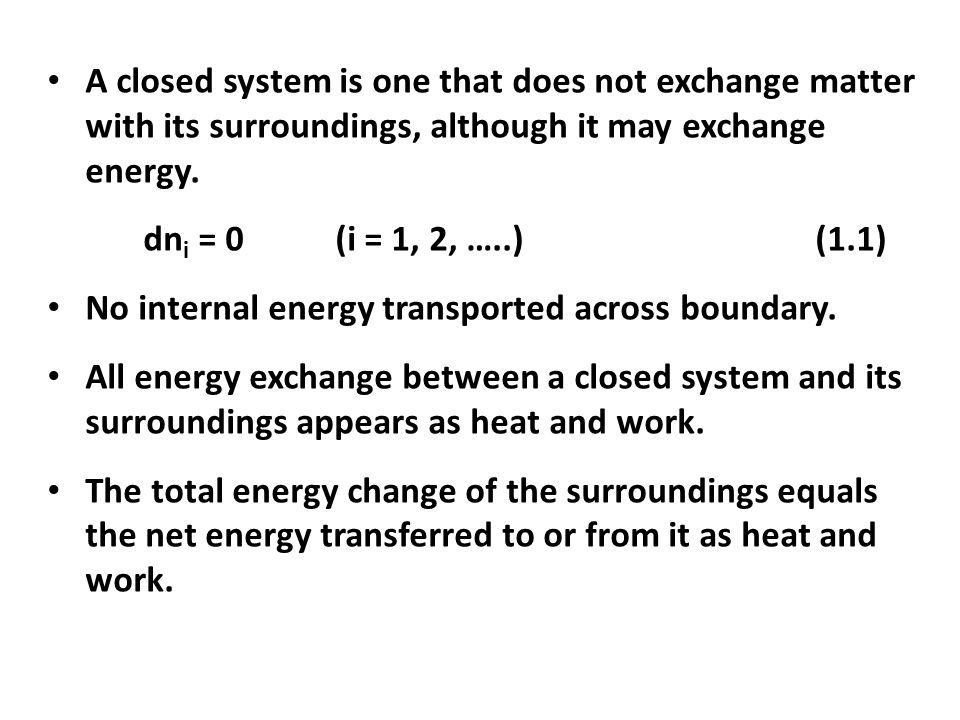 A closed system is one that does not exchange matter with its surroundings, although it may exchange energy.