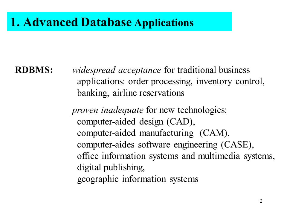 2 1. Advanced Database Applications RDBMS:widespread acceptance for traditional business applications: order processing, inventory control, banking, a