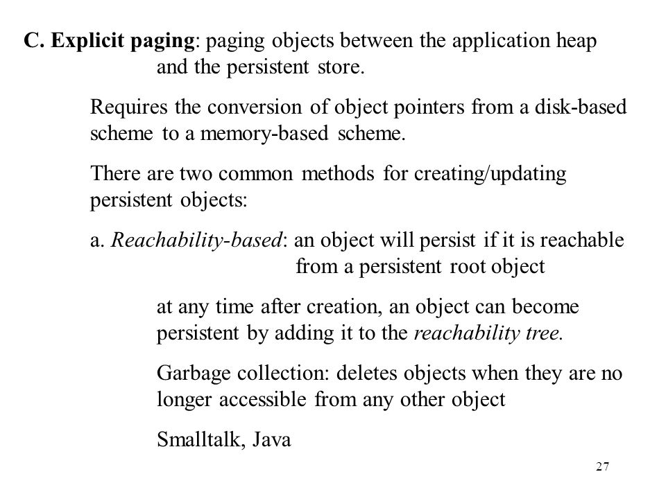27 C. Explicit paging: paging objects between the application heap and the persistent store.