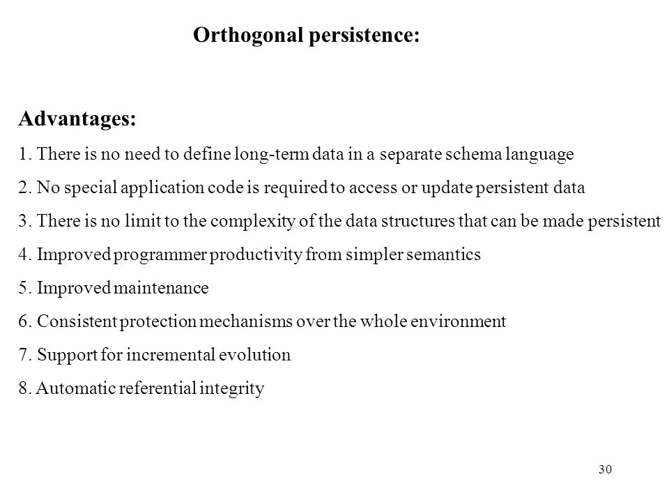 30 Orthogonal persistence: Advantages: 1.