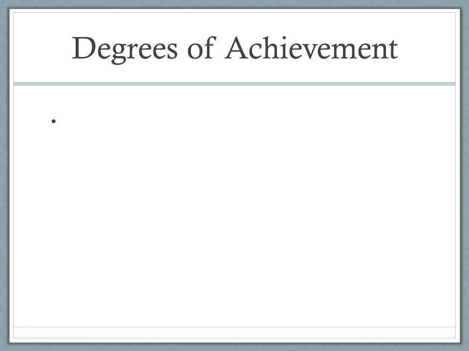 Degrees of Achievement
