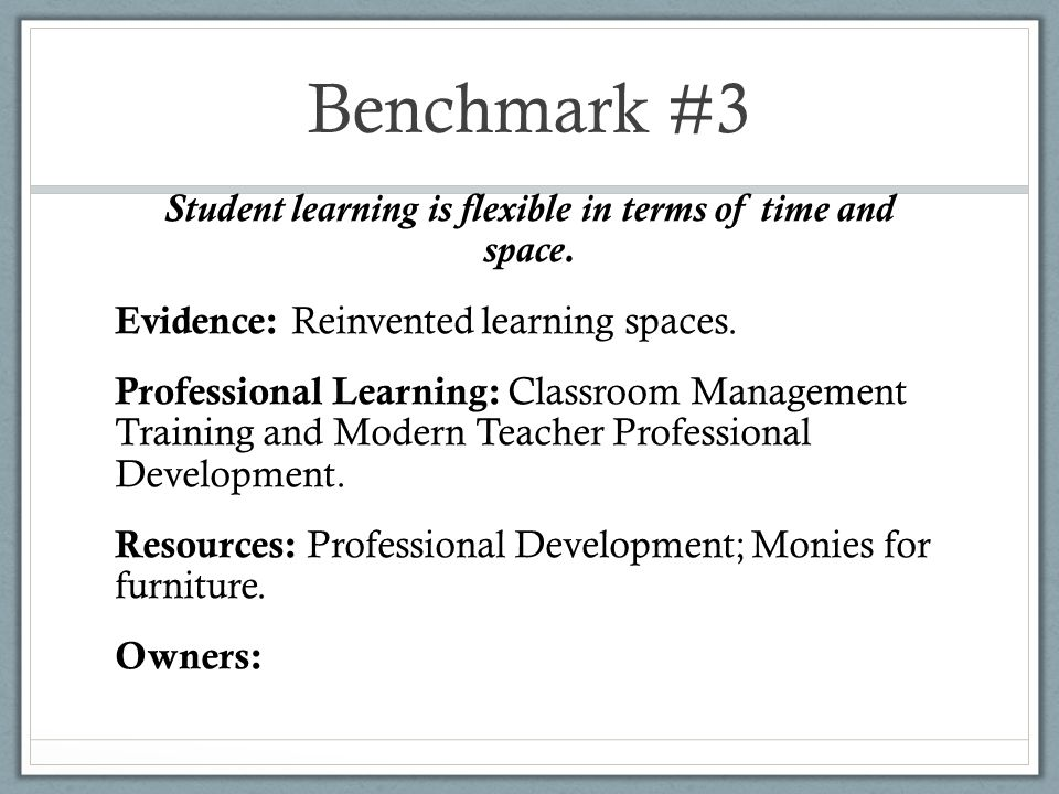 Benchmark #3 Student learning is flexible in terms of time and space.
