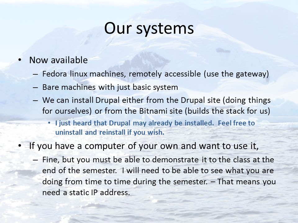 Our systems Now available – Fedora linux machines, remotely accessible (use the gateway) – Bare machines with just basic system – We can install Drupa