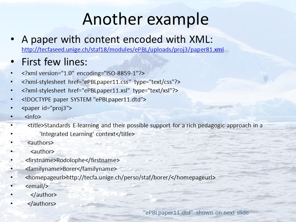 Another example A paper with content encoded with XML: http://tecfaseed.unige.ch/staf18/modules/ePBL/uploads/proj3/paper81.xml http://tecfaseed.unige.