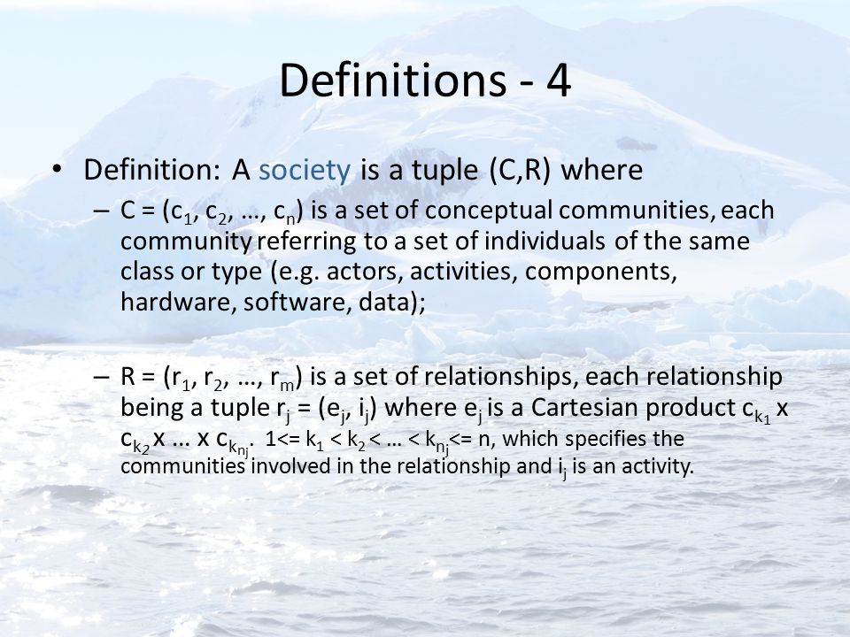 Definitions - 4 Definition: A society is a tuple (C,R) where – C = (c 1, c 2, …, c n ) is a set of conceptual communities, each community referring to