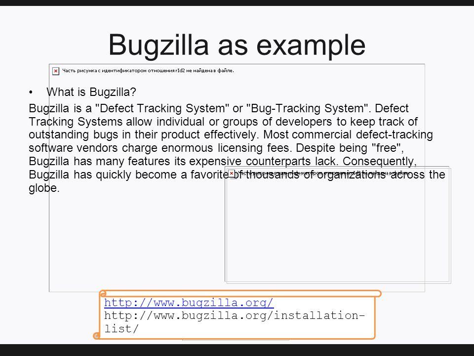 Bugzilla as example What is Bugzilla.