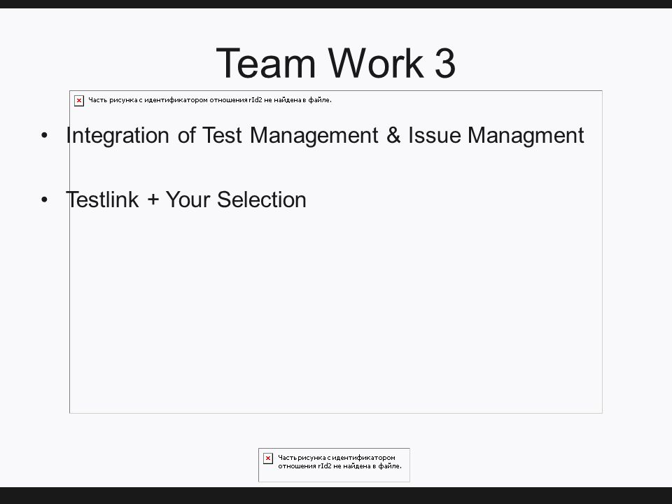 Team Work 3 Integration of Test Management & Issue Managment Testlink + Your Selection