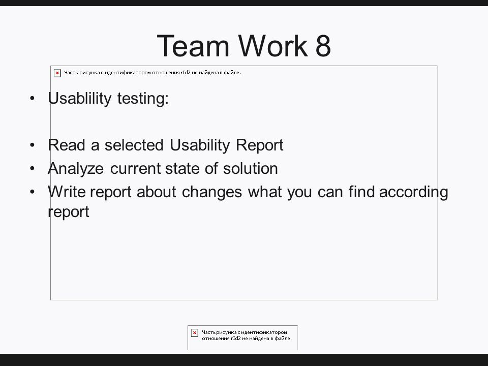 Team Work 8 Usablility testing: Read a selected Usability Report Analyze current state of solution Write report about changes what you can find according report
