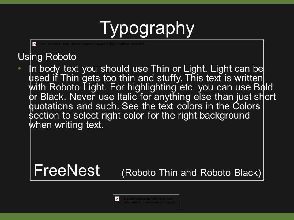 Typography Using Roboto In body text you should use Thin or Light.
