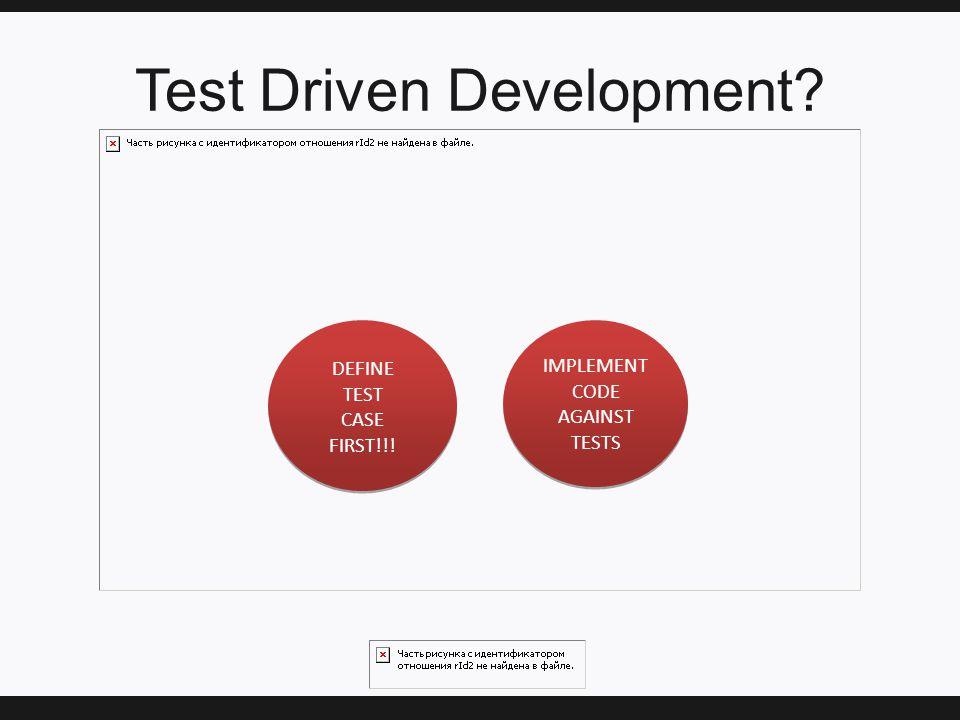 Test Driven Development. DEFINE TEST CASE FIRST!!.
