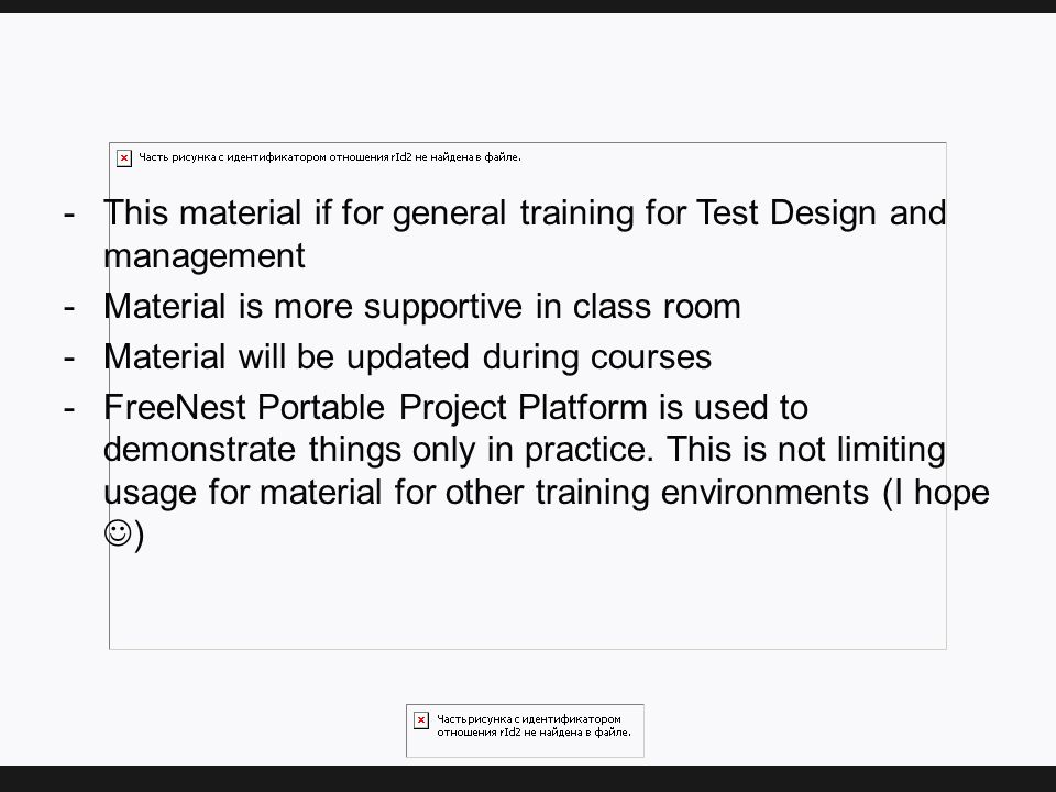 -This material if for general training for Test Design and management -Material is more supportive in class room -Material will be updated during courses -FreeNest Portable Project Platform is used to demonstrate things only in practice.
