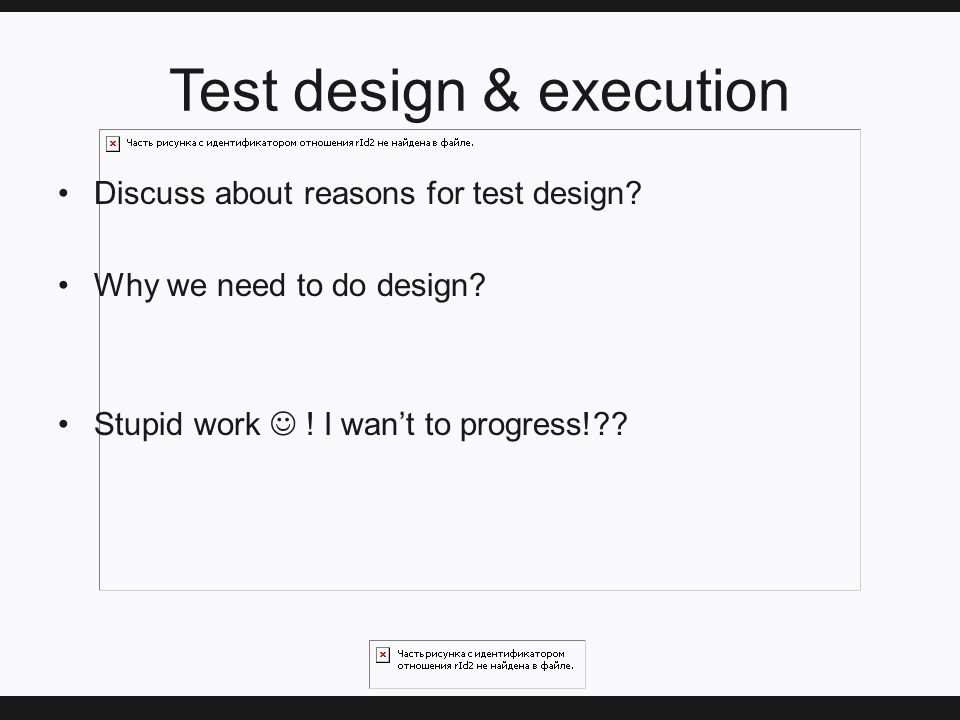 Test design & execution Discuss about reasons for test design.