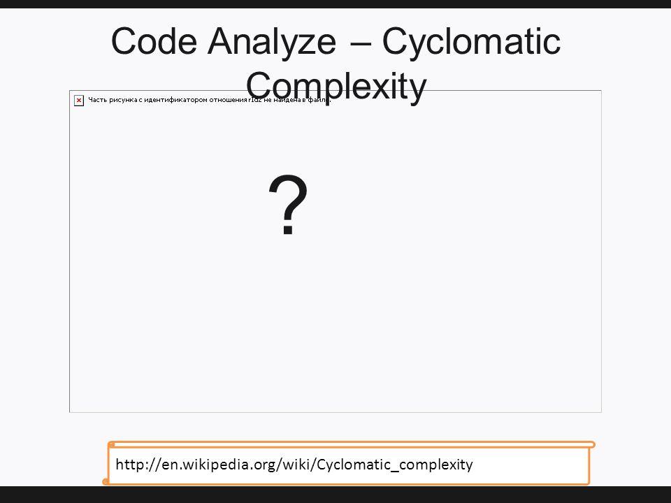 Code Analyze – Cyclomatic Complexity http://en.wikipedia.org/wiki/Cyclomatic_complexity