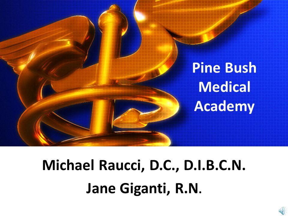 Michael Raucci, D.C., D.I.B.C.N. Jane Giganti, R.N. Pine Bush Medical Academy