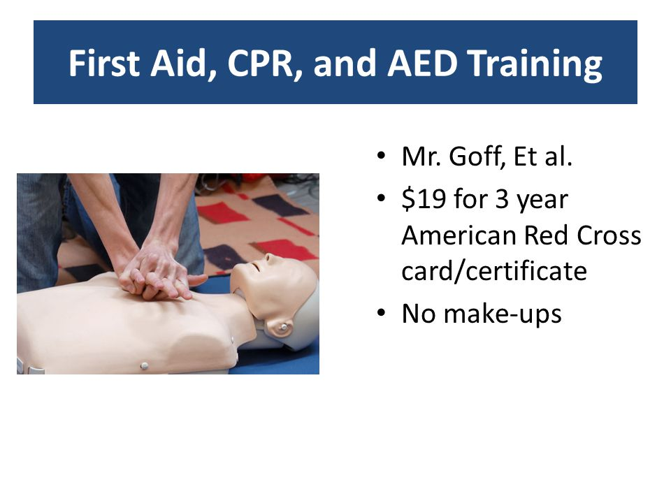 First Aid, CPR, and AED Training Mr. Goff, Et al.