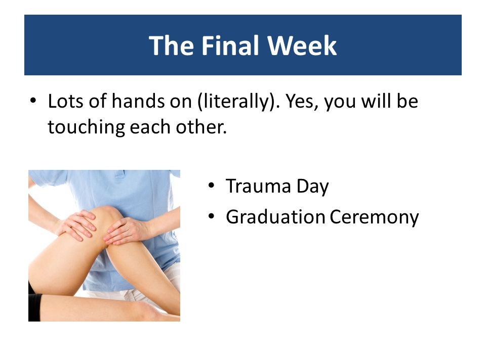 The Final Week Lots of hands on (literally). Yes, you will be touching each other.