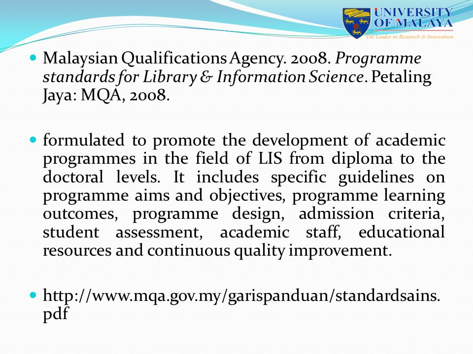 Malaysian Qualifications Agency. 2008. Programme standards for Library & Information Science. Petaling Jaya: MQA, 2008. formulated to promote the deve