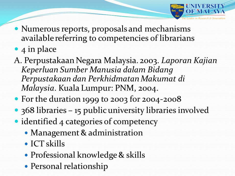 Numerous reports, proposals and mechanisms available referring to competencies of librarians 4 in place A. Perpustakaan Negara Malaysia. 2003. Laporan