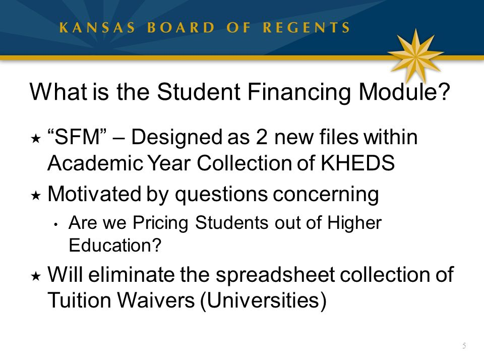"""What is the Student Financing Module?  """"SFM"""" – Designed as 2 new files within Academic Year Collection of KHEDS  Motivated by questions concerning A"""