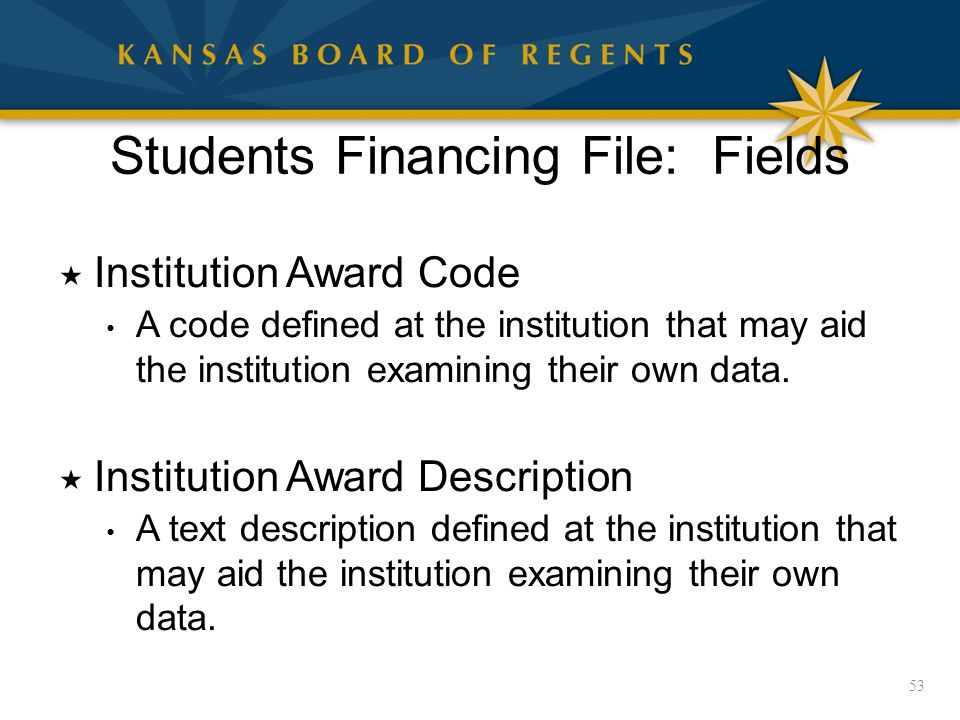 Students Financing File: Fields  Institution Award Code A code defined at the institution that may aid the institution examining their own data.