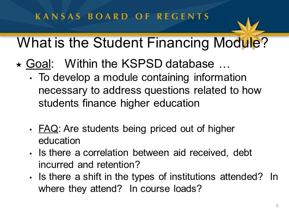 What is the Student Financing Module?  Goal: Within the KSPSD database … To develop a module containing information necessary to address questions re