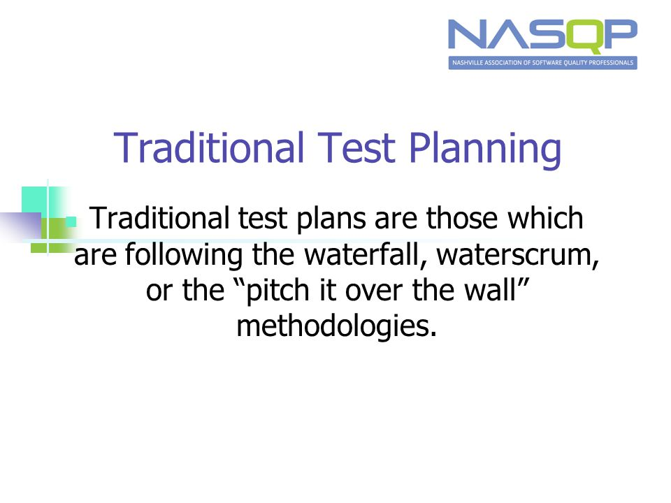 Traditional test plans are those which are following the waterfall, waterscrum, or the pitch it over the wall methodologies.