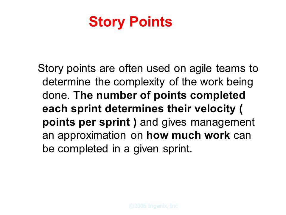 Story Points Story points are often used on agile teams to determine the complexity of the work being done.