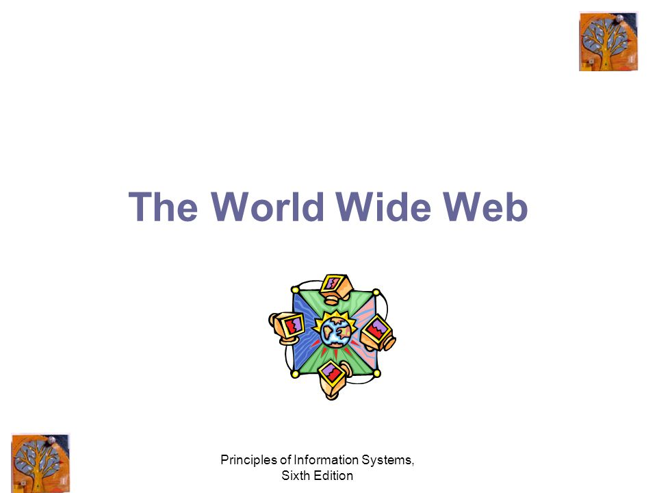 Principles of Information Systems, Sixth Edition The World Wide Web
