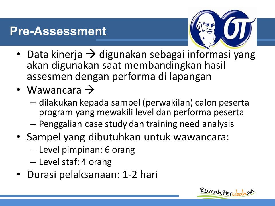 Pre-Assessment Data kinerja  digunakan sebagai informasi yang akan digunakan saat membandingkan hasil assesmen dengan performa di lapangan Wawancara