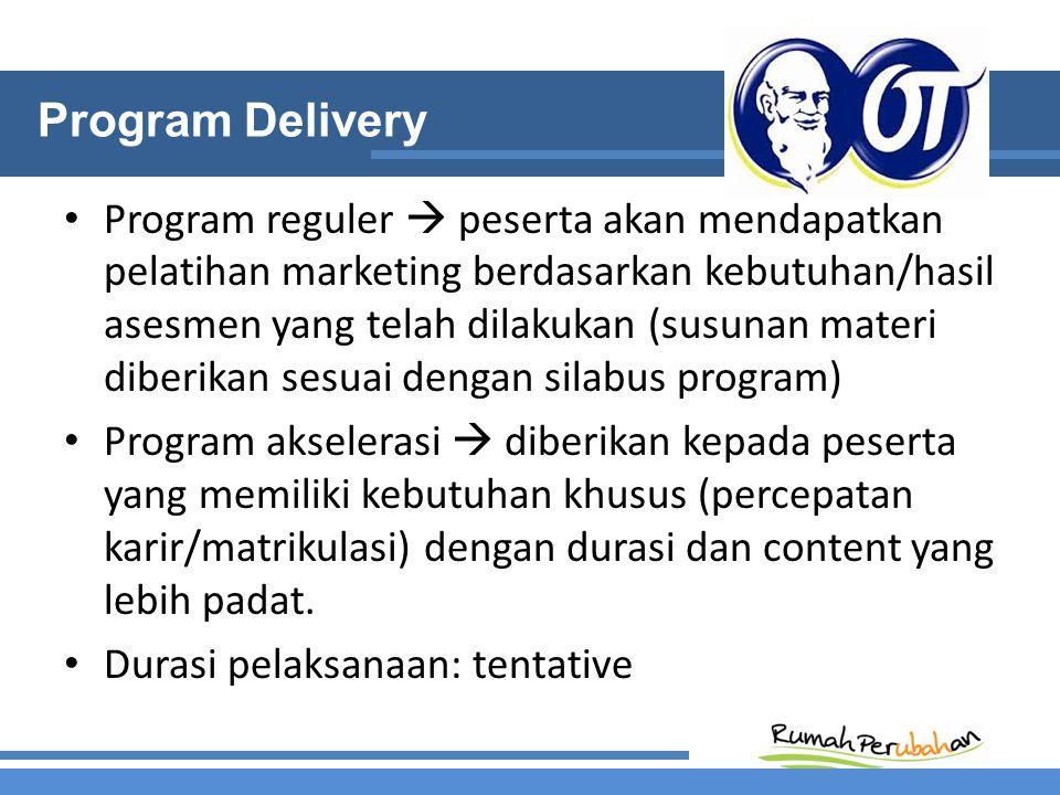 Program Delivery Program reguler  peserta akan mendapatkan pelatihan marketing berdasarkan kebutuhan/hasil asesmen yang telah dilakukan (susunan materi diberikan sesuai dengan silabus program) Program akselerasi  diberikan kepada peserta yang memiliki kebutuhan khusus (percepatan karir/matrikulasi) dengan durasi dan content yang lebih padat.