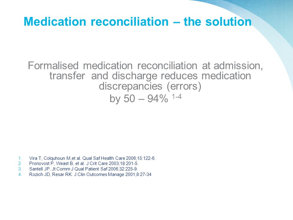 Medication reconciliation – the solution Formalised medication reconciliation at admission, transfer and discharge reduces medication discrepancies (e