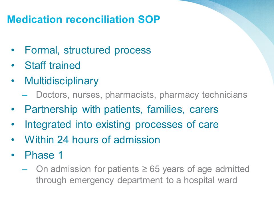 Medication reconciliation SOP Formal, structured process Staff trained Multidisciplinary –Doctors, nurses, pharmacists, pharmacy technicians Partnersh
