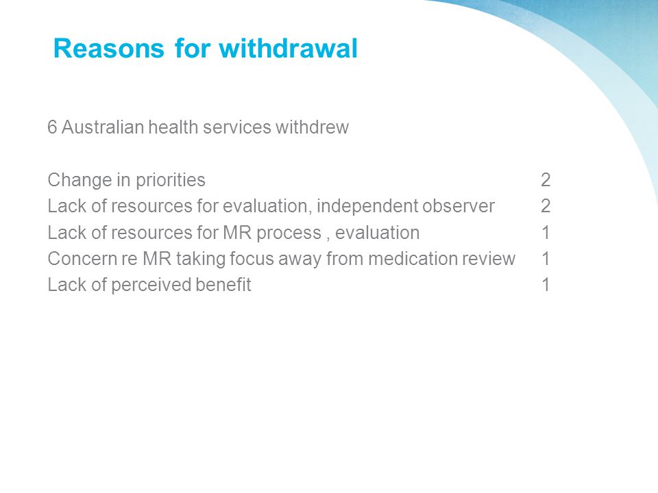 Reasons for withdrawal 6 Australian health services withdrew Change in priorities 2 Lack of resources for evaluation, independent observer2 Lack of re