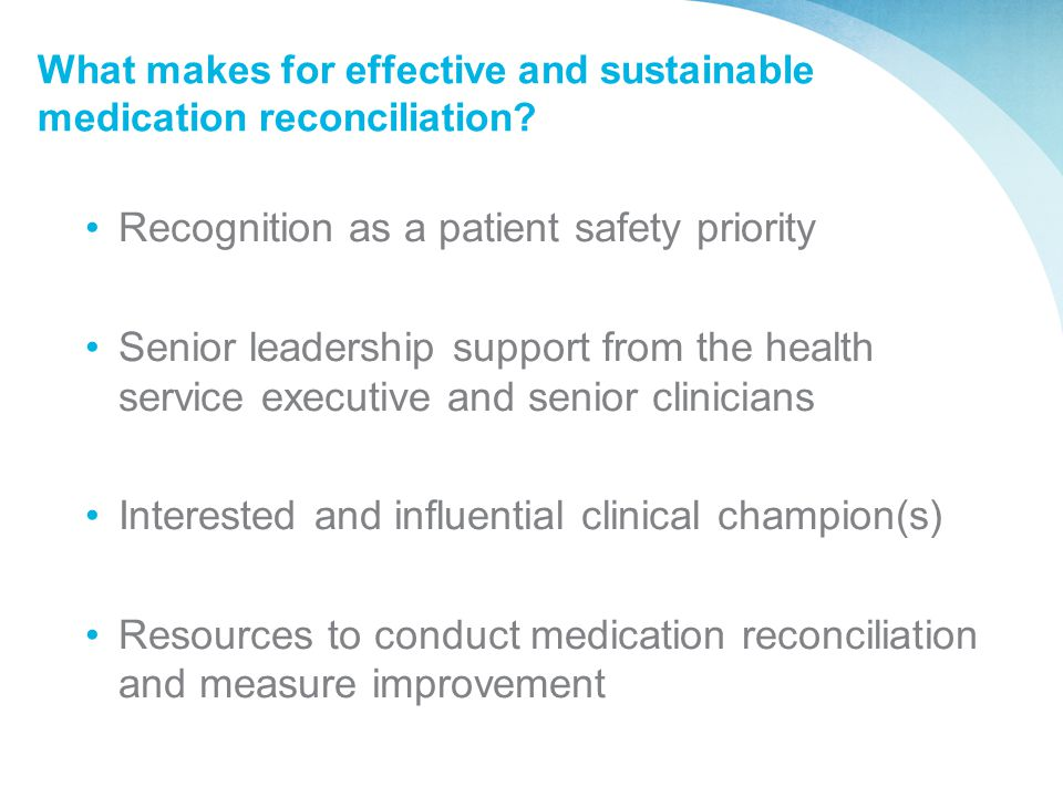 What makes for effective and sustainable medication reconciliation? Recognition as a patient safety priority Senior leadership support from the health