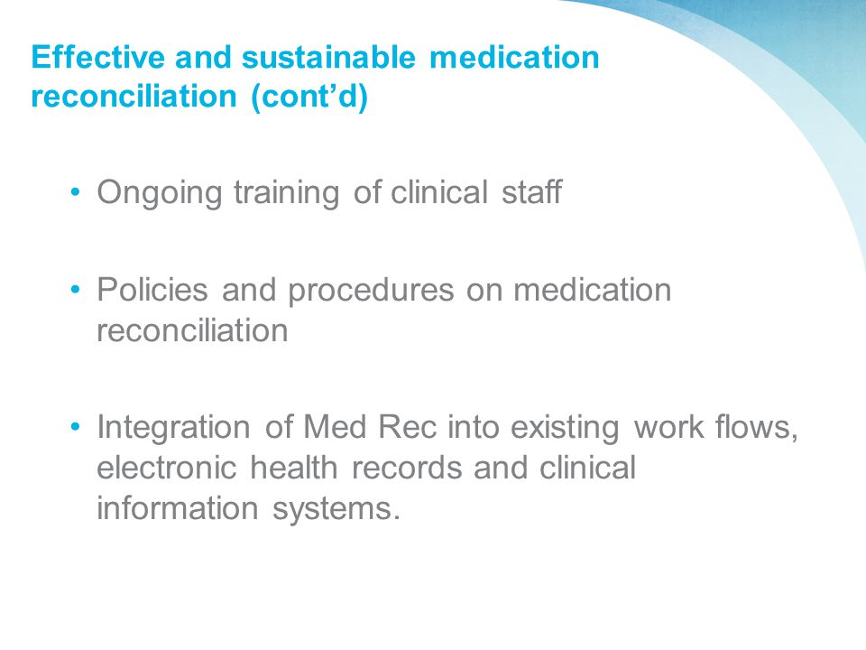 Effective and sustainable medication reconciliation (cont'd) Ongoing training of clinical staff Policies and procedures on medication reconciliation I