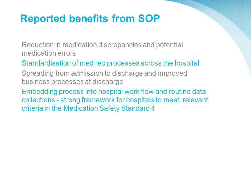 Reported benefits from SOP Reduction in medication discrepancies and potential medication errors Standardisation of med rec processes across the hospi