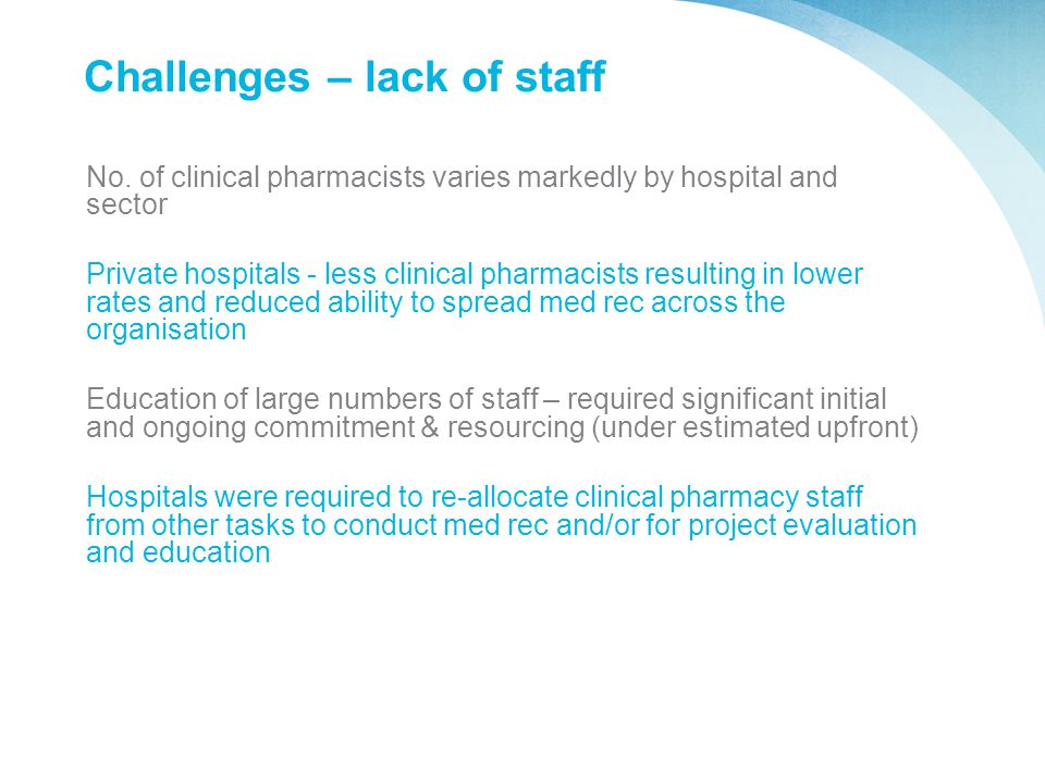 Challenges – lack of staff No. of clinical pharmacists varies markedly by hospital and sector Private hospitals - less clinical pharmacists resulting