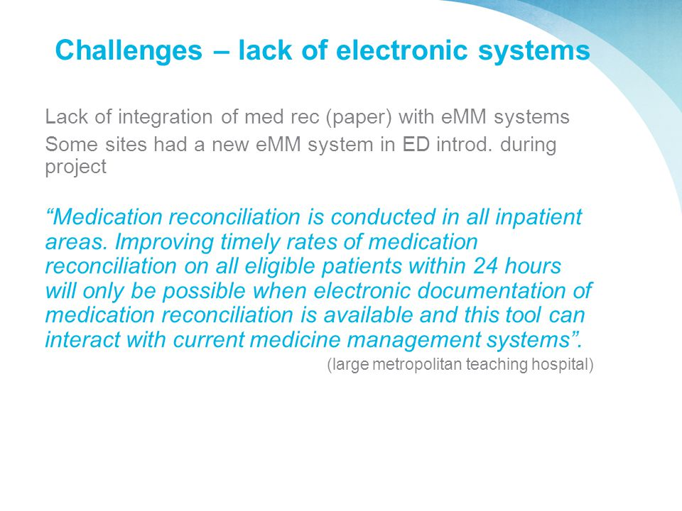 Challenges – lack of electronic systems Lack of integration of med rec (paper) with eMM systems Some sites had a new eMM system in ED introd. during p