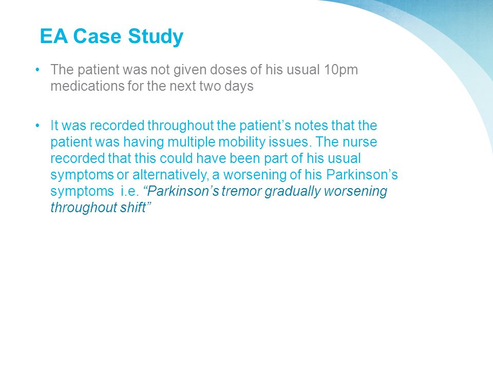 EA Case Study The patient was not given doses of his usual 10pm medications for the next two days It was recorded throughout the patient's notes that